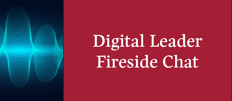 Digital Leader Fireside Chat
